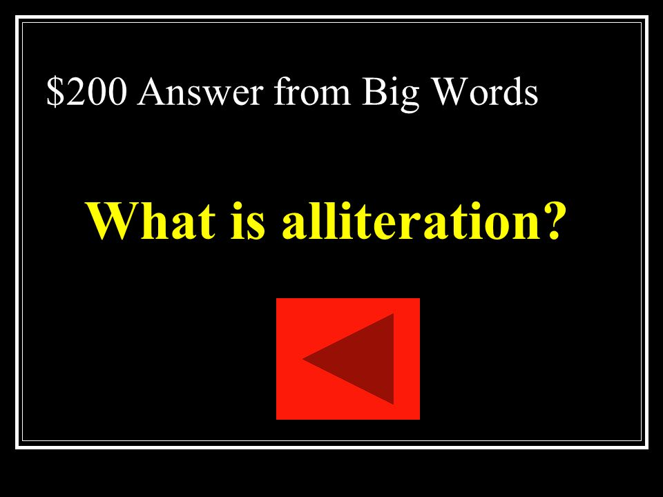$200 Question from Big Words The repetition of the same sound beginning several words in sequence.