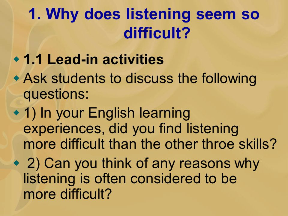 1. Why does listening seem so difficult.