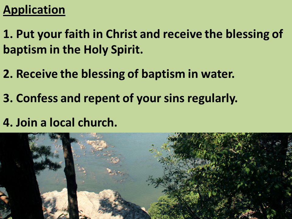 Application 1. Put your faith in Christ and receive the blessing of baptism in the Holy Spirit.