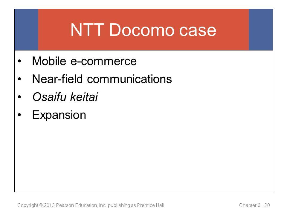 Mobile e-commerce Near-field communications Osaifu keitai Expansion Copyright © 2013 Pearson Education, Inc.