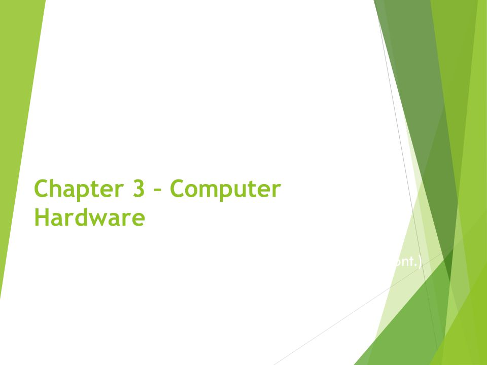Chapter 3 – Computer Hardware Computer Components – Hardware (cont.) Lecture 3