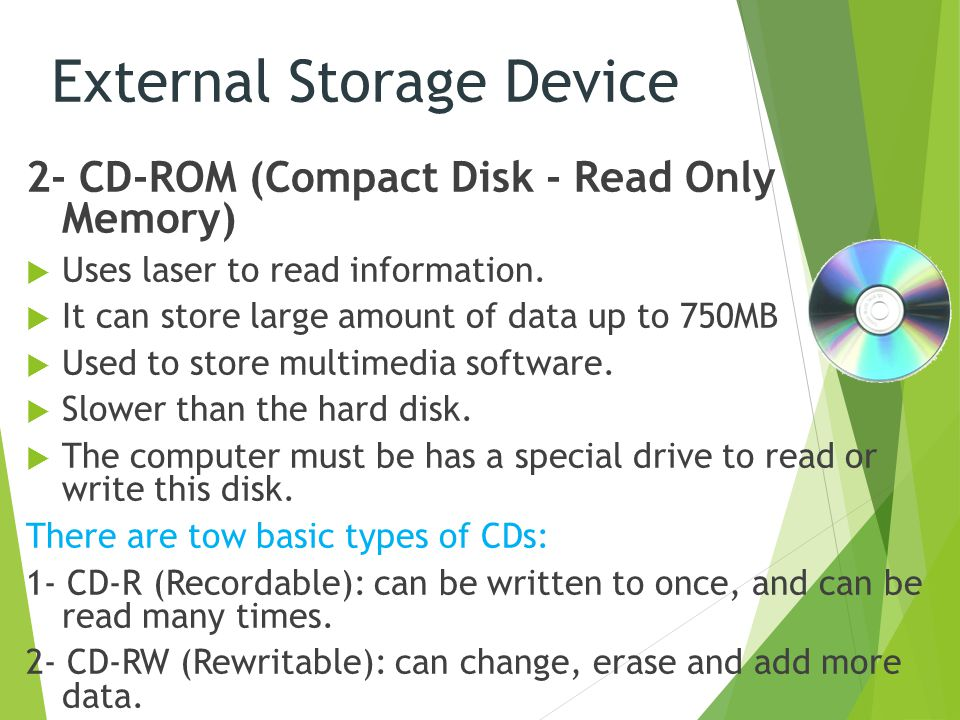 2- CD-ROM (Compact Disk - Read Only Memory)  Uses laser to read information.