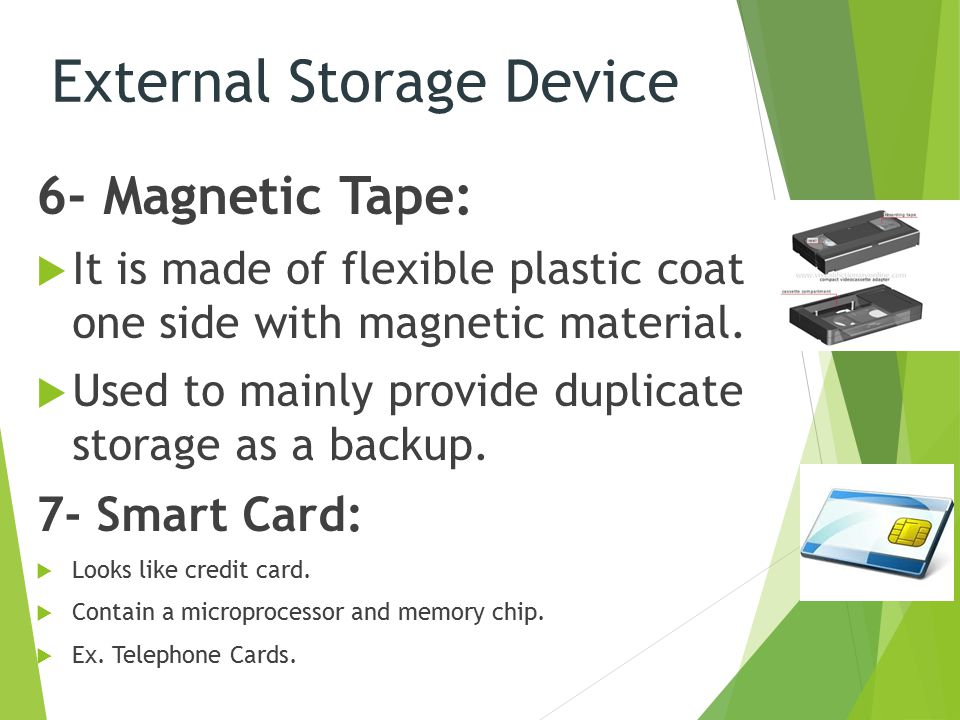 6- Magnetic Tape:  It is made of flexible plastic coated on one side with magnetic material.