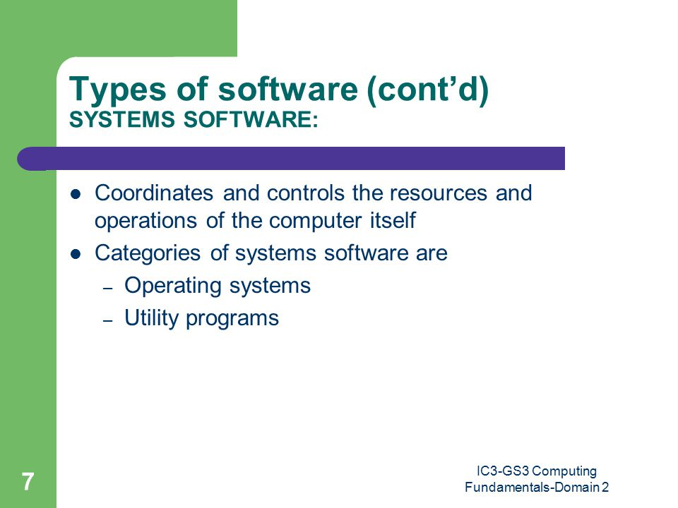 7 Coordinates and controls the resources and operations of the computer itself Categories of systems software are – Operating systems – Utility programs Types of software (cont'd) SYSTEMS SOFTWARE: