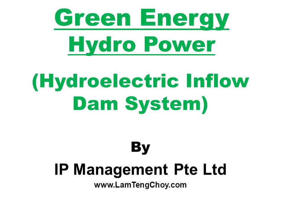 Green Energy Hydro Power (Hydroelectric Inflow Dam System) By IP Management Pte Ltd
