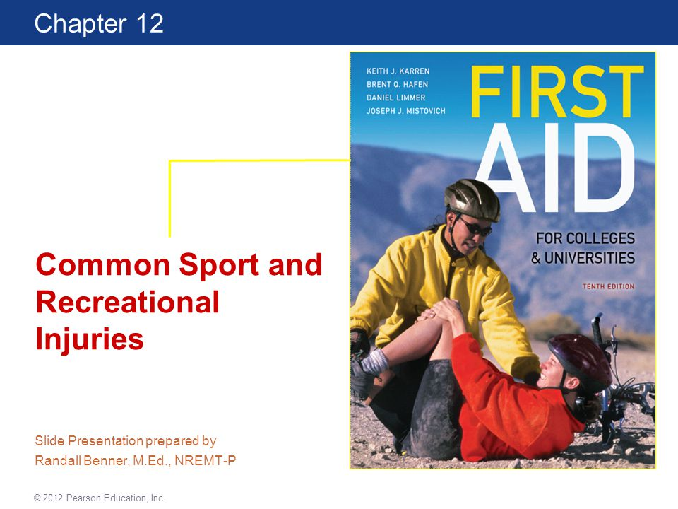 First Aid for Colleges and Universities 10 Edition Chapter 12 © 2012 Pearson Education, Inc.