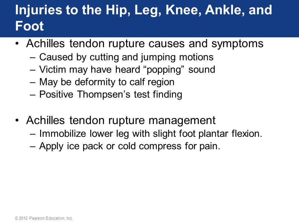 Achilles tendon rupture causes and symptoms –Caused by cutting and jumping motions –Victim may have heard popping sound –May be deformity to calf region –Positive Thompsen's test finding Achilles tendon rupture management –Immobilize lower leg with slight foot plantar flexion.