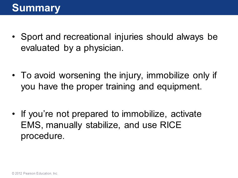 Summary Sport and recreational injuries should always be evaluated by a physician.