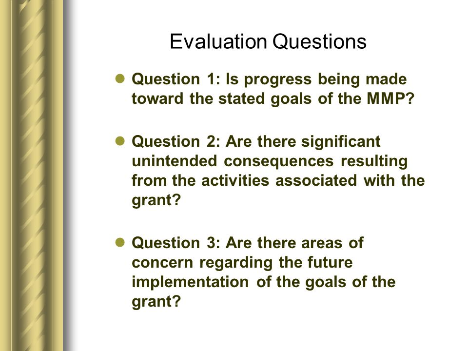 Evaluation Questions Question 1: Is progress being made toward the stated goals of the MMP.