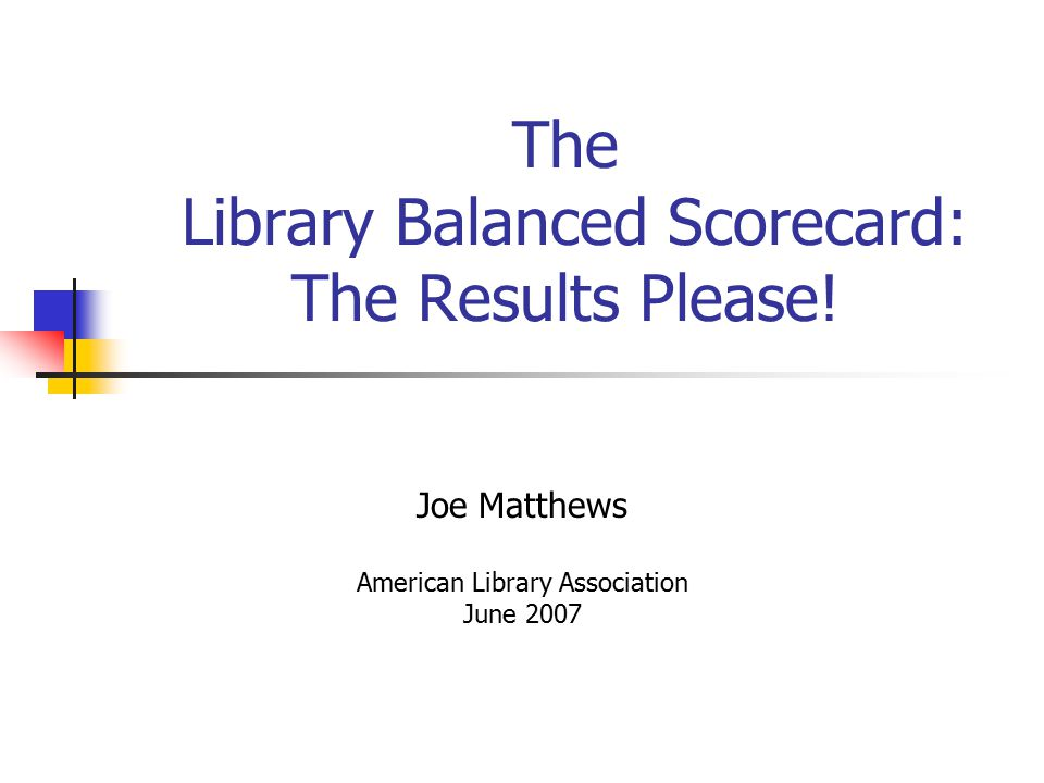 The Library Balanced Scorecard: The Results Please.