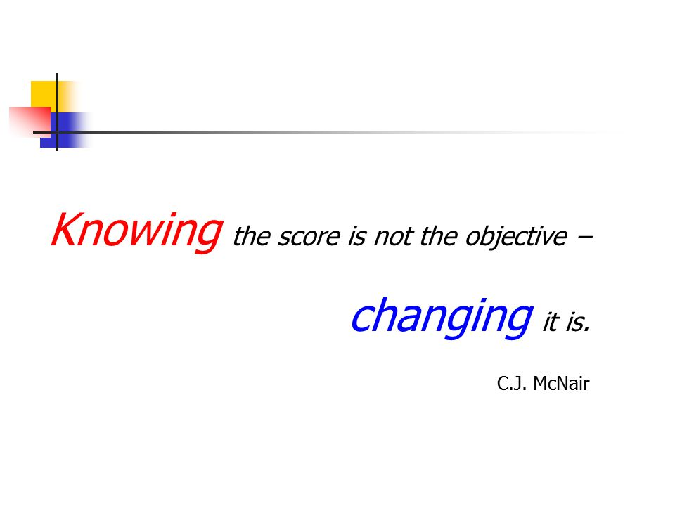 Knowing the score is not the objective – changing it is. C.J. McNair