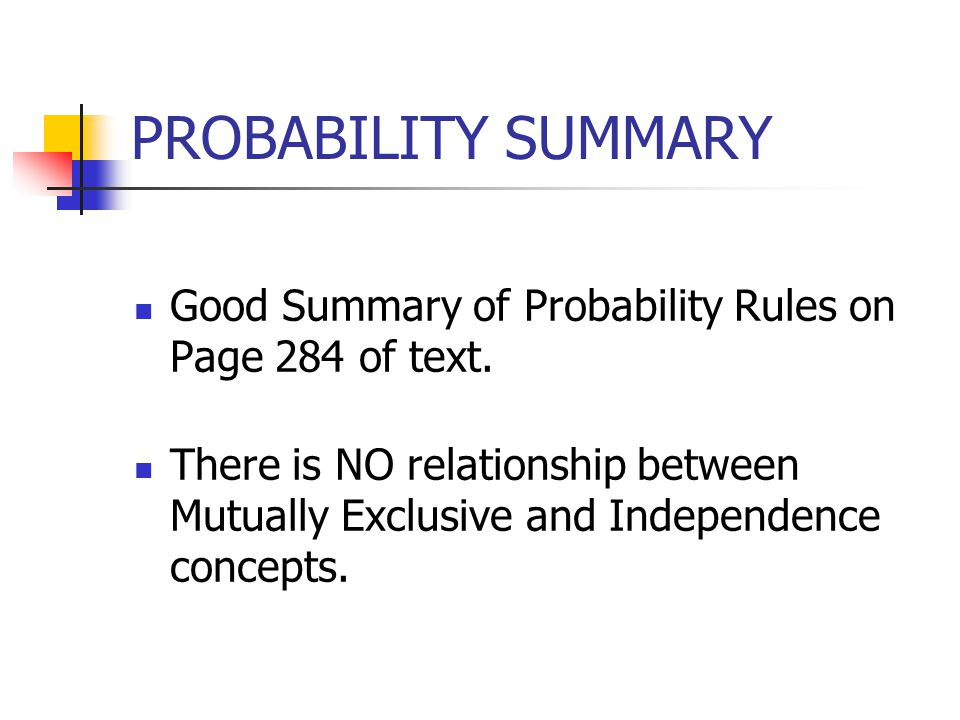 PROBABILITY SUMMARY Good Summary of Probability Rules on Page 284 of text.