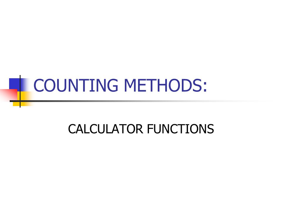 COUNTING METHODS: CALCULATOR FUNCTIONS