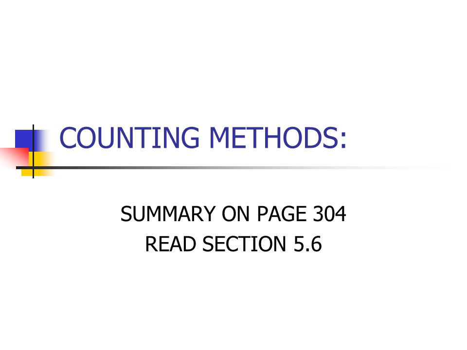 COUNTING METHODS: SUMMARY ON PAGE 304 READ SECTION 5.6