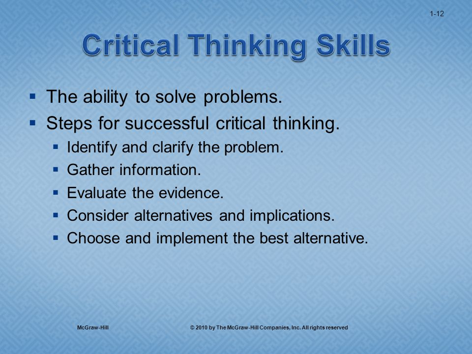  The ability to solve problems.  Steps for successful critical thinking.