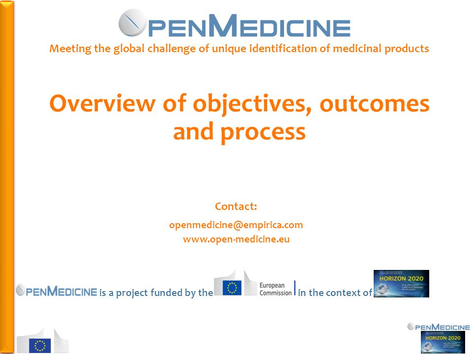 PHC Meeting the global challenge of unique identification of medicinal products Overview of objectives, outcomes and process Contact:   is a project funded by the in the context of
