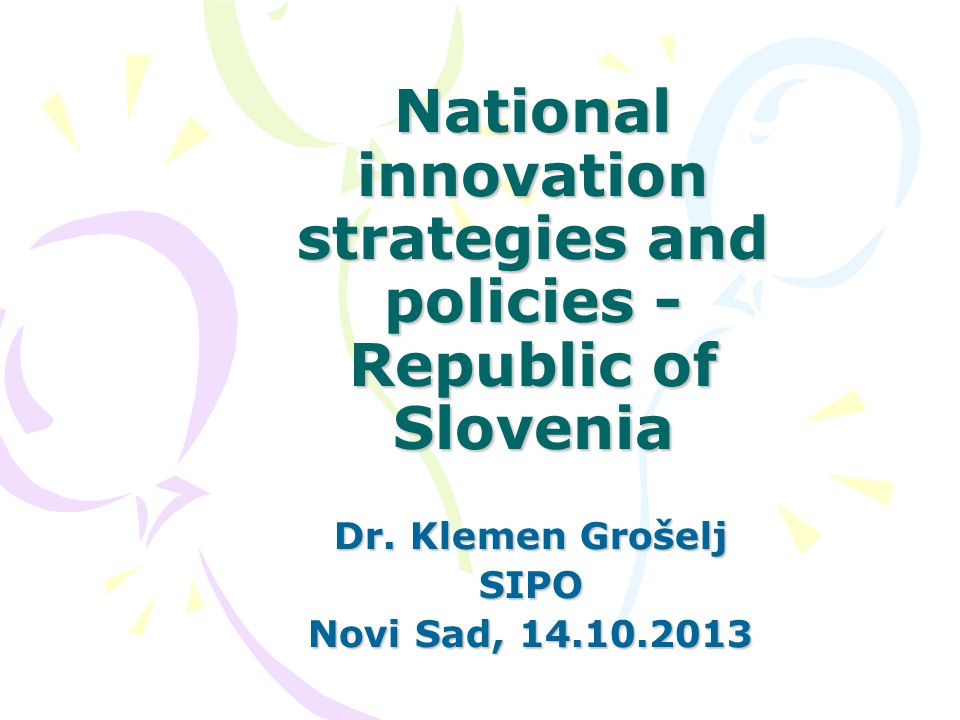 National innovation strategies and policies - Republic of Slovenia Dr.