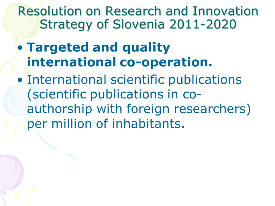 Resolution on Research and Innovation Strategy of Slovenia Targeted and quality international co-operation.