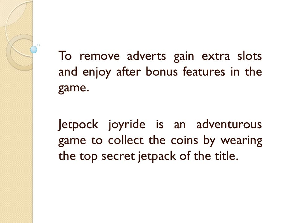 To remove adverts gain extra slots and enjoy after bonus features in the game.