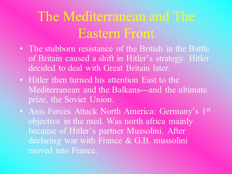 The Mediterranean and The Eastern Front The stubborn resistance of the British in the Battle of Britain caused a shift in Hitler's strategy.