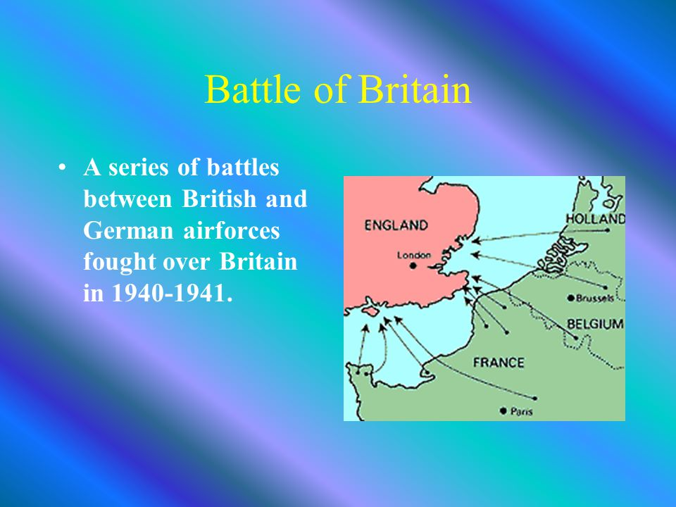 Battle of Britain A series of battles between British and German airforces fought over Britain in
