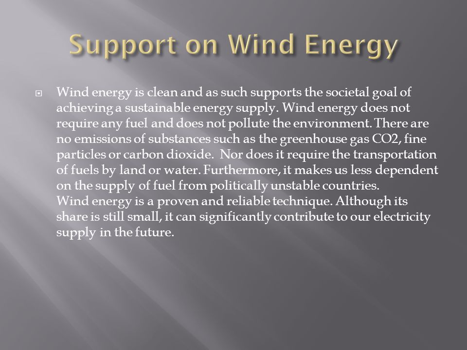  Wind energy is clean and as such supports the societal goal of achieving a sustainable energy supply.