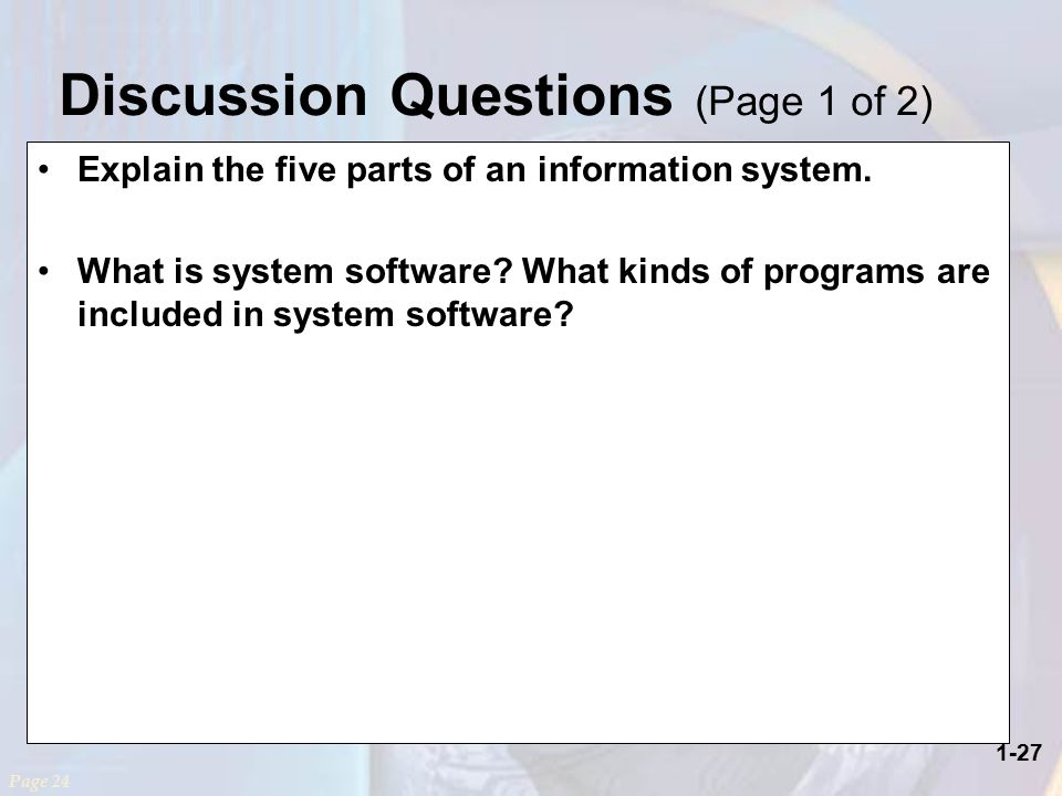 1-27 Discussion Questions (Page 1 of 2) Explain the five parts of an information system.