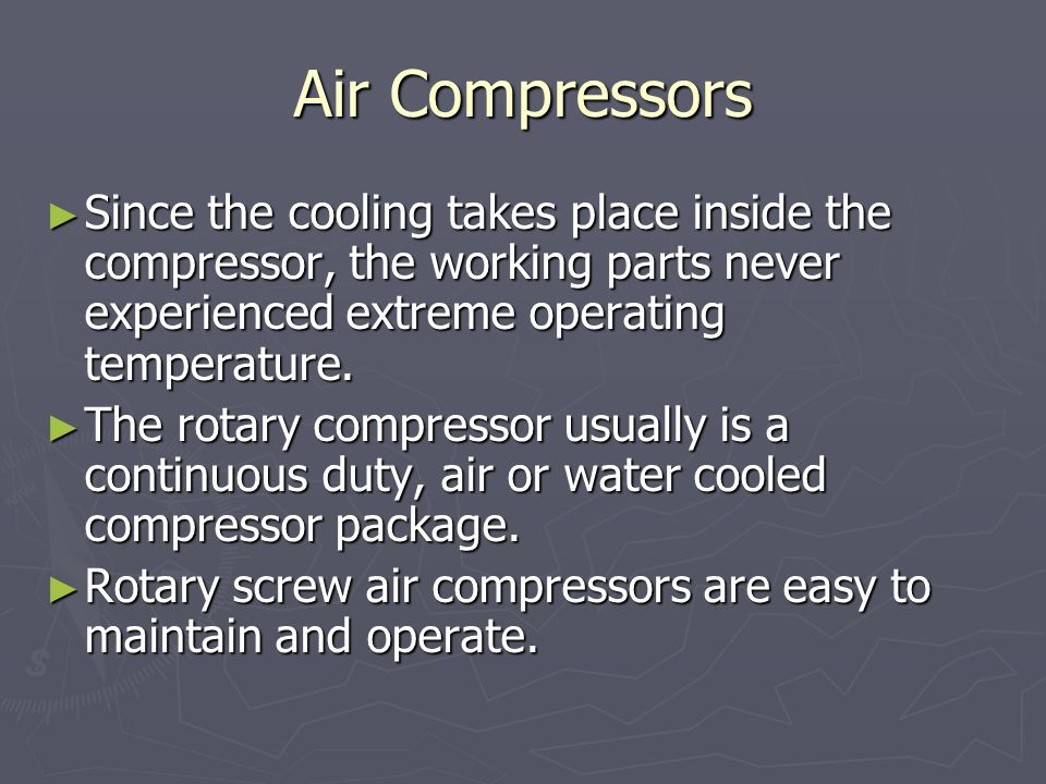 Air Compressors ► Since the cooling takes place inside the compressor, the working parts never experienced extreme operating temperature.