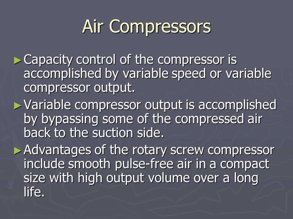 Air Compressors ► Capacity control of the compressor is accomplished by variable speed or variable compressor output.