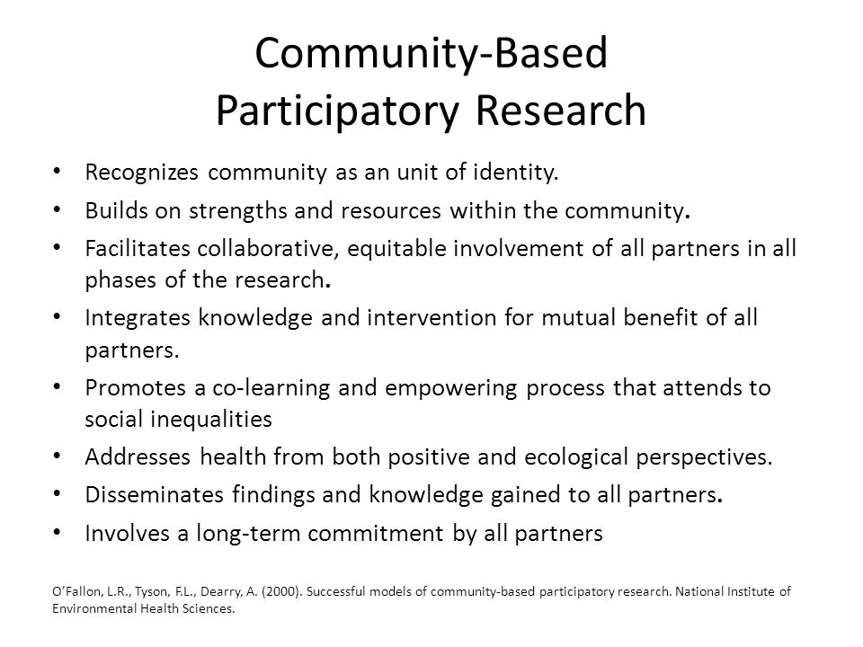 Community-Based Participatory Research Recognizes community as an unit of identity.