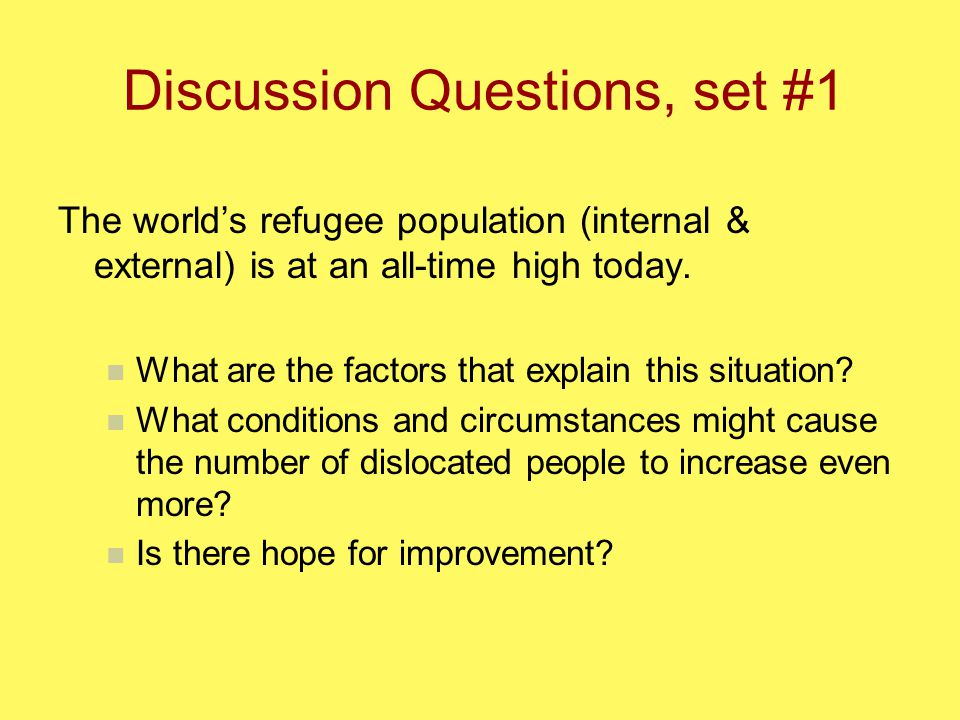 Discussion Questions, set #1 The world's refugee population (internal & external) is at an all-time high today.