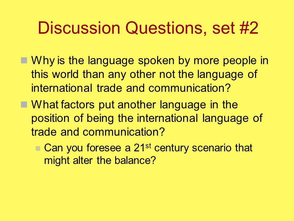 Discussion Questions, set #2 Why is the language spoken by more people in this world than any other not the language of international trade and communication.