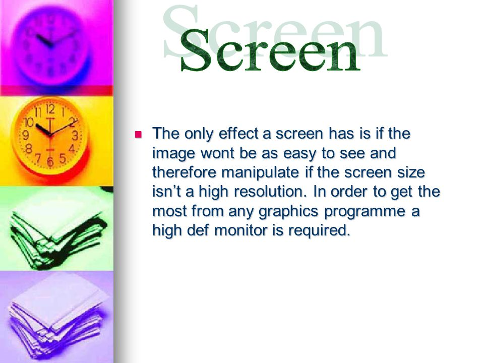 The only effect a screen has is if the image wont be as easy to see and therefore manipulate if the screen size isn't a high resolution.