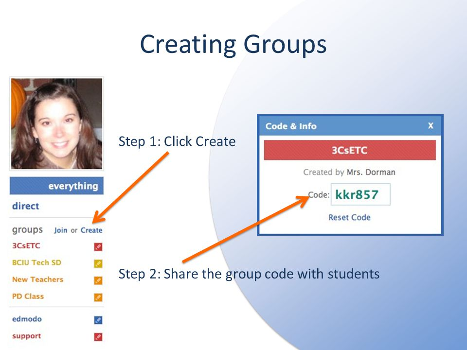 Creating Groups Step 1: Click Create Step 2: Share the group code with students