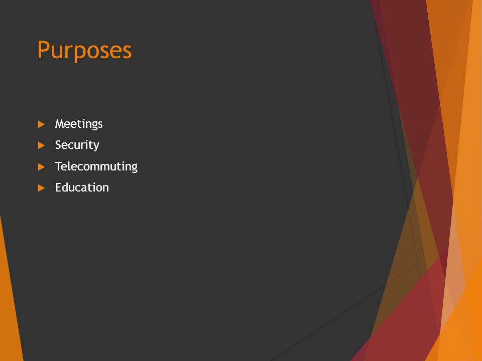 Purposes  Meetings  Security  Telecommuting  Education