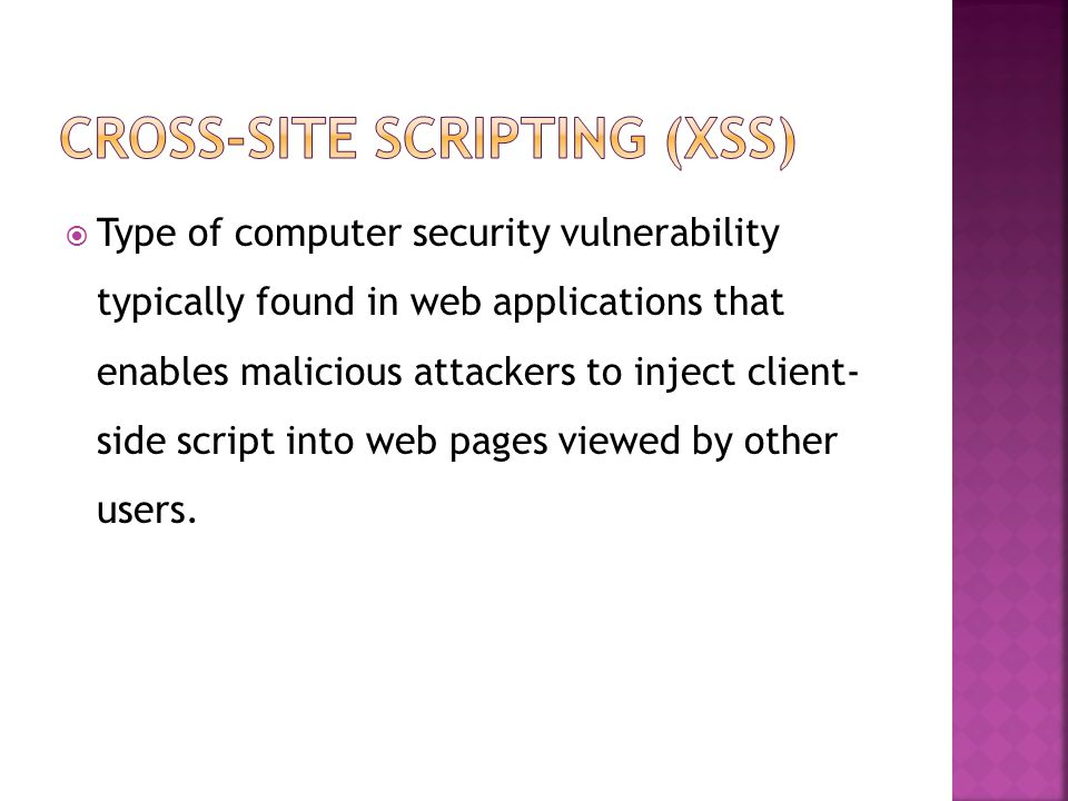  Type of computer security vulnerability typically found in web applications that enables malicious attackers to inject client- side script into web pages viewed by other users.