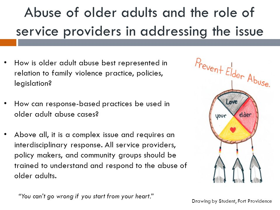 Abuse of older adults and the role of service providers in addressing the issue How is older adult abuse best represented in relation to family violence practice, policies, legislation.