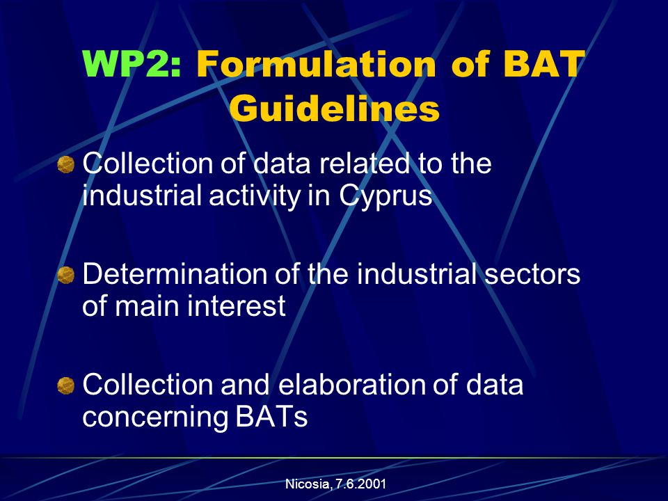 Nicosia, WP2: Formulation of BAT Guidelines Collection of data related to the industrial activity in Cyprus Determination of the industrial sectors of main interest Collection and elaboration of data concerning BATs