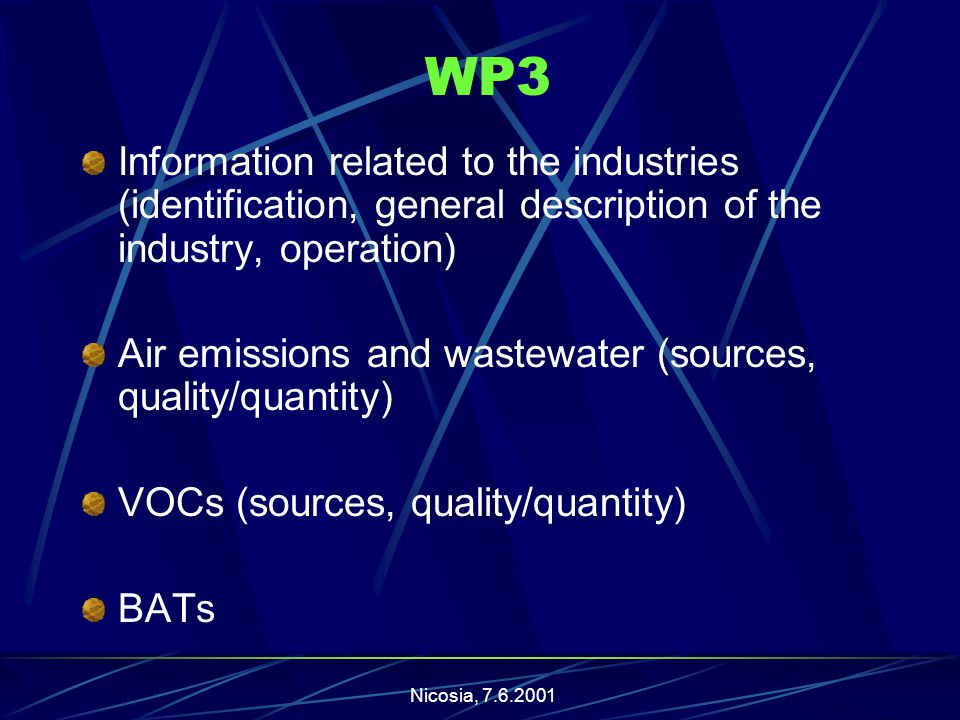 Nicosia, WP3 Information related to the industries (identification, general description of the industry, operation) Air emissions and wastewater (sources, quality/quantity) VOCs (sources, quality/quantity) BATs