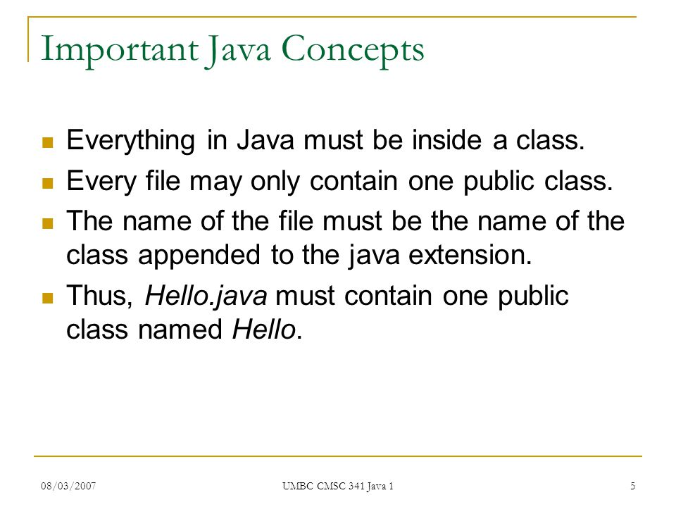 08/03/2007 UMBC CMSC 341 Java 1 5 Important Java Concepts Everything in Java must be inside a class.