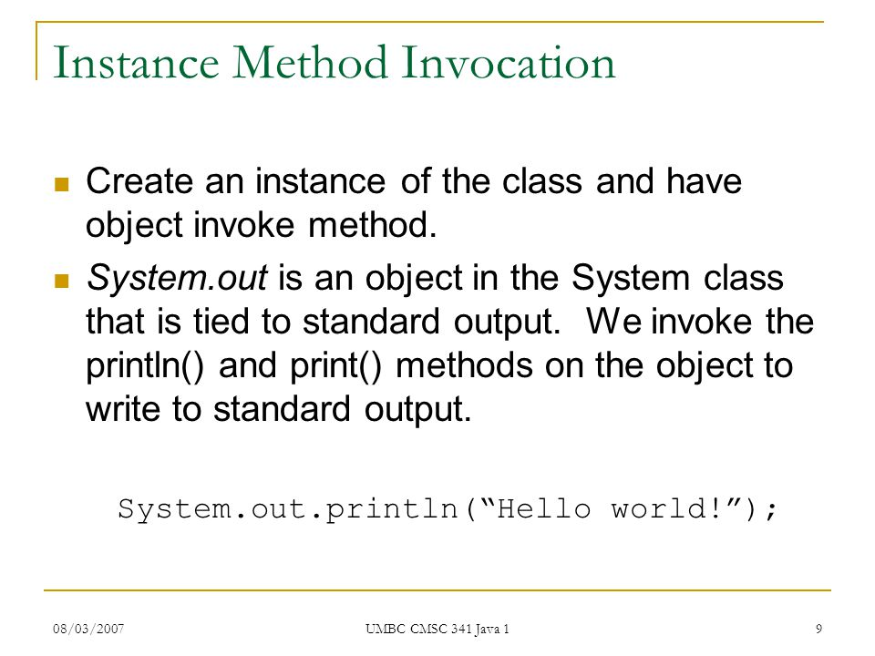 08/03/2007 UMBC CMSC 341 Java 1 9 Instance Method Invocation Create an instance of the class and have object invoke method.