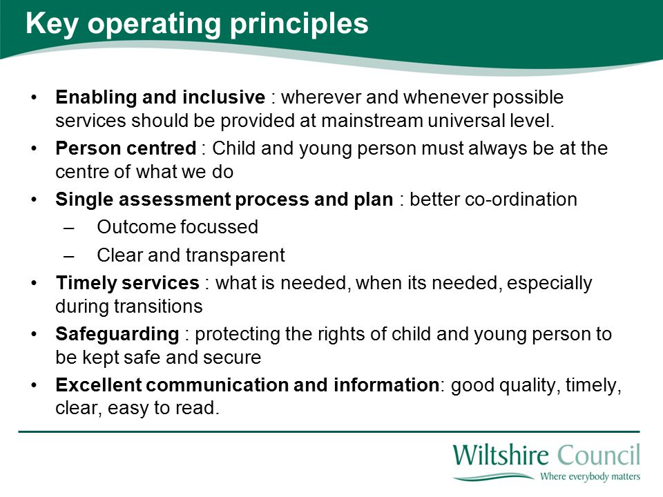 Key operating principles Enabling and inclusive : wherever and whenever possible services should be provided at mainstream universal level.