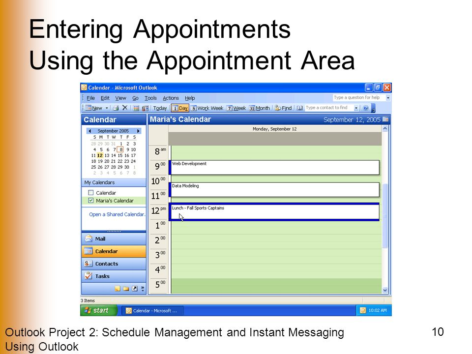Outlook Project 2: Schedule Management and Instant Messaging Using Outlook 10 Entering Appointments Using the Appointment Area
