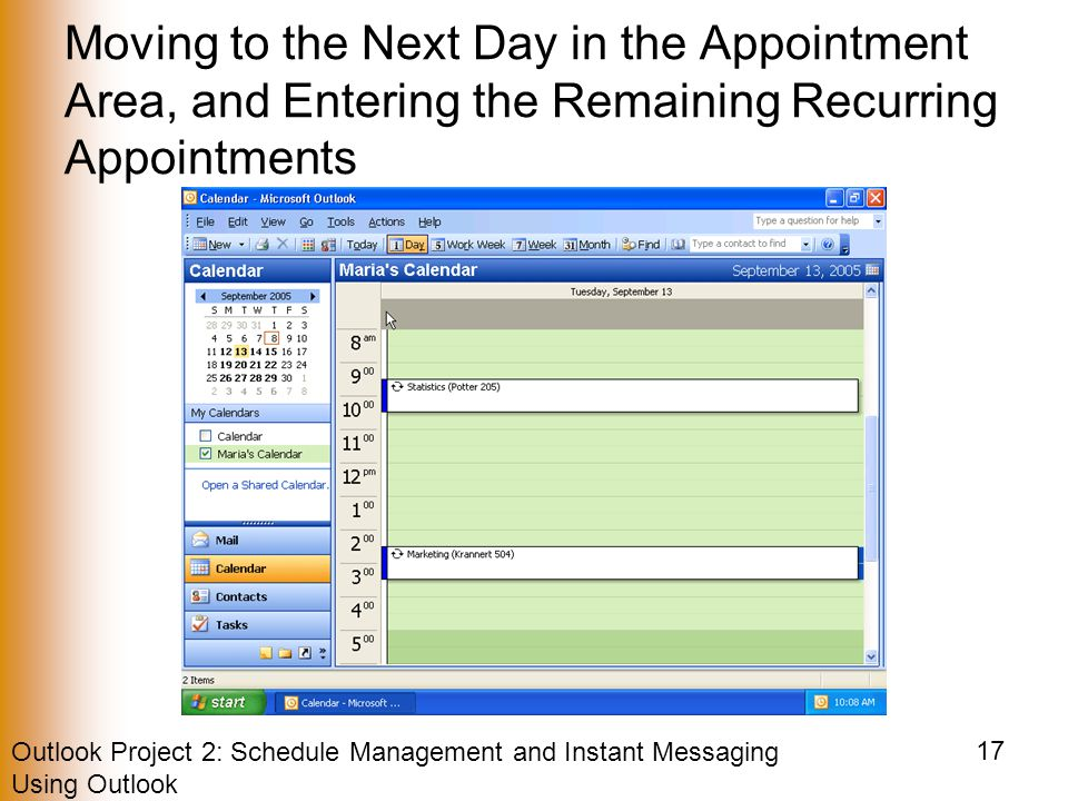 Outlook Project 2: Schedule Management and Instant Messaging Using Outlook 17 Moving to the Next Day in the Appointment Area, and Entering the Remaining Recurring Appointments