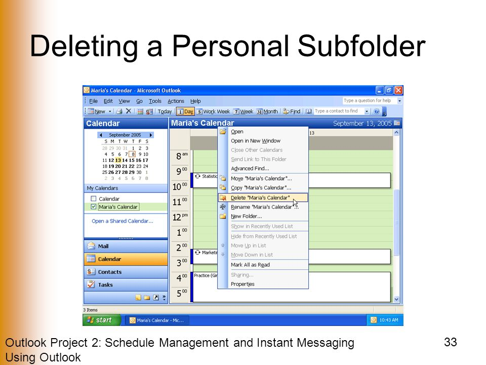 Outlook Project 2: Schedule Management and Instant Messaging Using Outlook 33 Deleting a Personal Subfolder