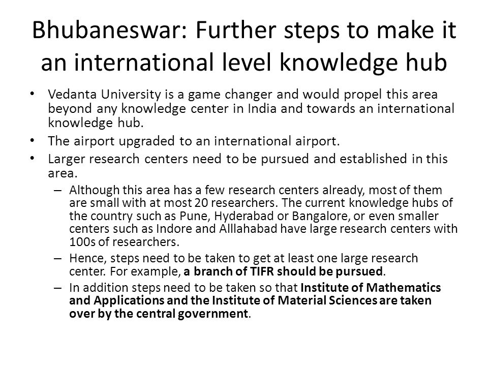 Bhubaneswar: Further steps to make it an international level knowledge hub Vedanta University is a game changer and would propel this area beyond any knowledge center in India and towards an international knowledge hub.