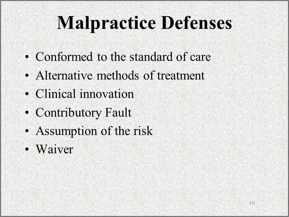 16 Conformed to the standard of care Alternative methods of treatment Clinical innovation Contributory Fault Assumption of the risk Waiver Malpractice Defenses