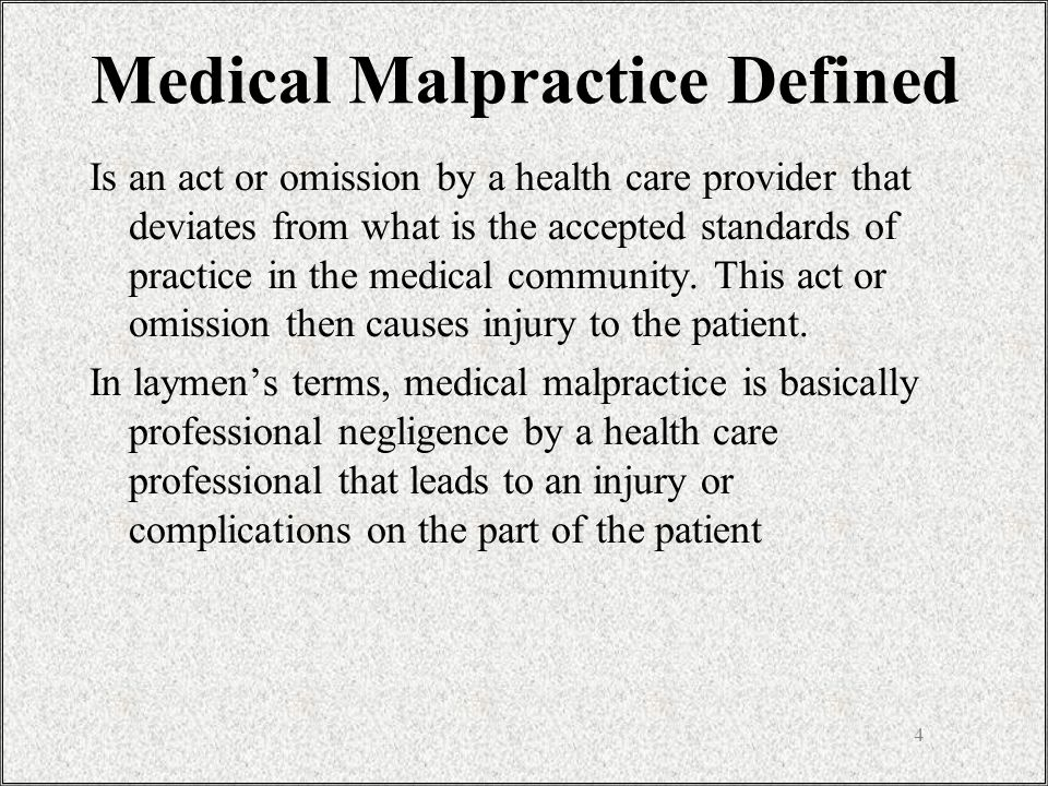 4 Is an act or omission by a health care provider that deviates from what is the accepted standards of practice in the medical community.