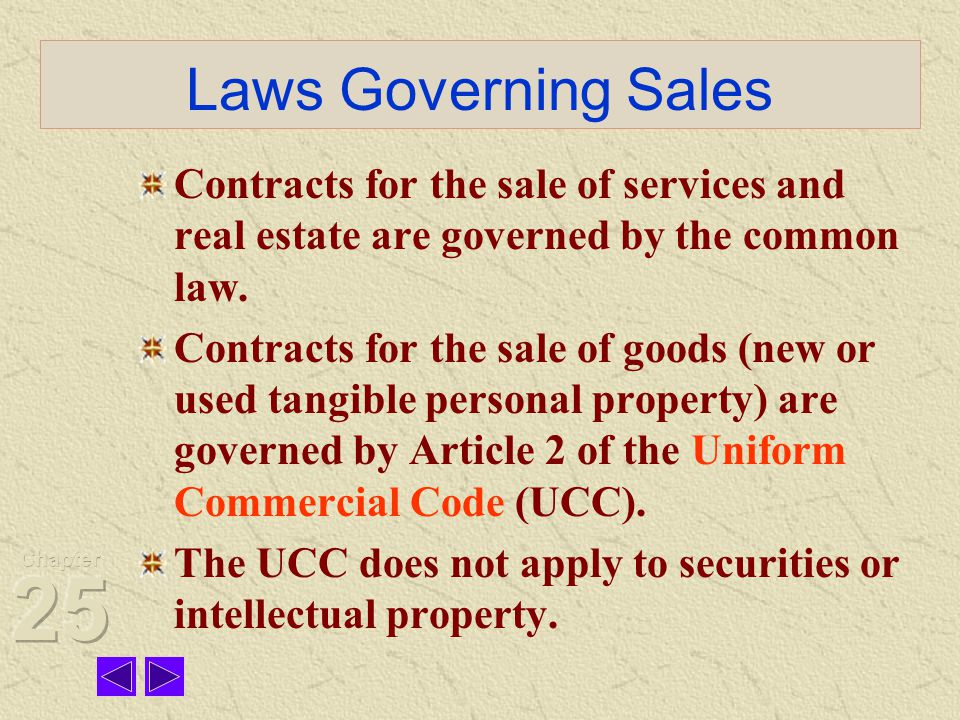 Laws Governing Sales Contracts for the sale of services and real estate are governed by the common law.