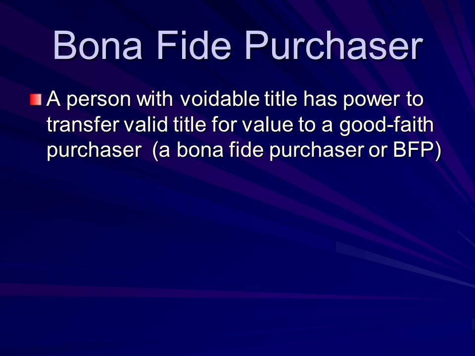 Bona Fide Purchaser A person with voidable title has power to transfer valid title for value to a good-faith purchaser (a bona fide purchaser or BFP)